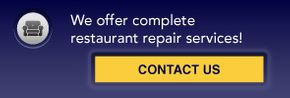 We offer complete restaurant repair services!